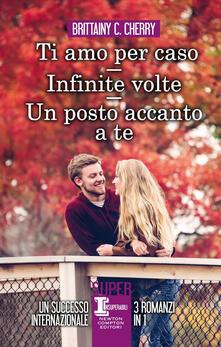 Un posto accanto a te-Ti amo per caso-Infinite volte - Brittainy C. Cherry - copertina