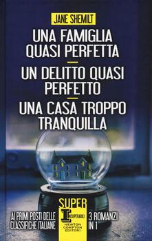 Una famiglia quasi perfetta-Un delitto quasi perfetto-Una casa troppo tranquilla - Jane Shemilt - copertina