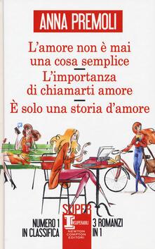 L' amore non è mai una cosa semplice-L'importanza di chiamarti amore-È solo una storia d'amore - Anna Premoli - copertina