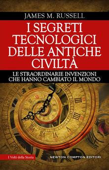 I segreti tecnologici delle antiche civiltà. Le straordinarie invenzioni che hanno cambiato il mondo - James M. Russell,Mariafelicia Maione - ebook