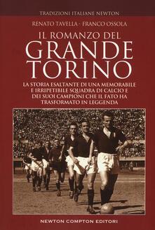 Il romanzo del grande Torino. La storia esaltante di una memorabile e irripetibile squadra di calcio e dei suoi campioni che il fato ha trasformato in leggenda.pdf