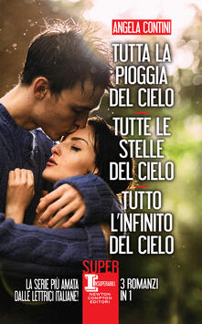 Tutta la pioggia del cielo-Tutte le stelle del cielo-Tutto l'infinito del cielo - Angela Contini - ebook