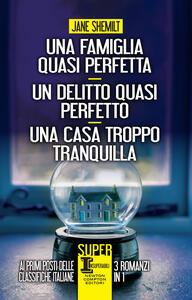 Una famiglia quasi perfetta-Un delitto quasi perfetto-Una casa troppo tranquilla - Jane Shemilt - ebook