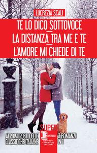 Te lo dico sottovoce-La distanza tra me e te-L'amore mi chiede di te - Lucrezia Scali - ebook