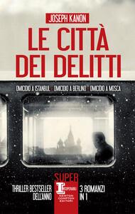 Le città dei delitti: Omicidio a Istanbul-Omicidio a Berlino-Omicidio a Mosca - Joseph Kanon - ebook