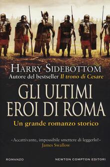 Gli ultimi eroi di Roma - Harry Sidebottom - copertina