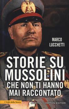 Storie su Mussolini che non ti hanno mai raccontato - Marco Lucchetti - copertina