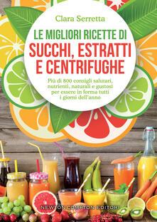 Le migliori ricette di succhi, estratti e centrifughe - Clara Serretta - copertina