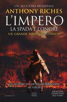 La spada e l'onore. L'impero - Anthony Riches - copertina
