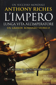 Lunga vita all'imperatore. L'impero - Anthony Riches - copertina