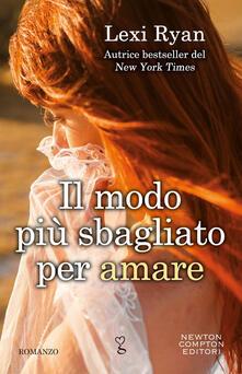 Il modo più sbagliato per amare - Elena Rubechini,Lexi Ryan - ebook