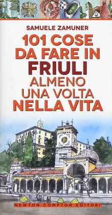 101 cose da fare in Friuli almeno una volta nella vita - Samuele Zamuner - copertina