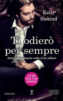 Ti odierò per sempre. Over the top series - Kelly Siskind,Francesca Tilli - ebook