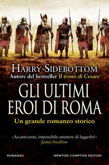 Gli ultimi eroi di Roma - Harry Sidebottom,Rosa Prencipe - ebook