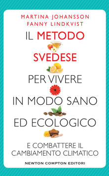 Il metodo svedese per vivere in modo sano ed ecologico e combattere il cambiamento climatico - Martina Johansson,Fanny Lindkvis - copertina