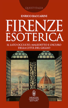 Firenze esoterica. Il lato occulto, maledetto e oscuro della città del giglio - Enrico Baccarini - copertina