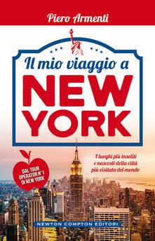 Il mio viaggio a New York. I luoghi più insoliti e nascosti della città più visitata del mondo - Piero Armenti - copertina