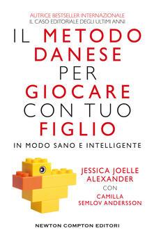 Il metodo danese per giocare con tuo figlio in modo sano e intelligente - Jessica Joelle Alexander,Camilla Semlov Andersson - copertina
