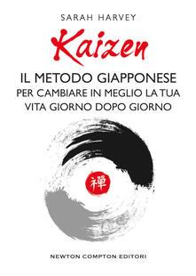 Kaizen. Il metodo giapponese per cambiare in meglio la tua vita giorno dopo giorno - Harvey Sarah - copertina