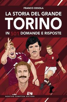 La storia del grande Torino in 501 domande e risposte - Franco Ossola - copertina