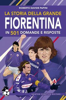 La storia della grande Fiorentina in 501 domande e risposte - Roberto Davide Papini - copertina