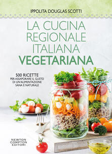 La cucina regionale italiana vegetariana. 500 ricette per assaporare il gusto di un'alimentazione sana e naturale - Ippolita Douglas Scotti - copertina