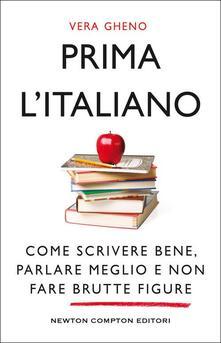 Prima l'italiano. Come scrivere bene, parlare meglio e non fare brutte figure - Vera Gheno - copertina