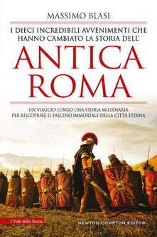 I dieci incredibili avvenimenti che hanno cambiato la storia dell'antica Roma - Massimo Blasi - copertina
