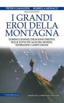 I grandi eroi della montagna. Uomini e donne che si sono distinti sulle vette più alte del mondo, superando i limiti umani.pdf