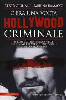 C'era una volta Hollywood criminale - Diego Giuliani,Sabrina Ramacci - copertina