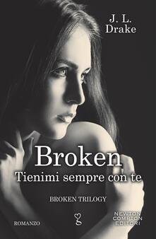 Tienimi sempre con te. Broken trilogy - J. L. Drake - ebook