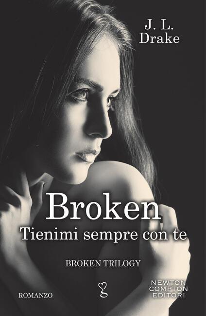 Tienimi sempre con te. Broken trilogy - J. L. Drake,Valentina Legnani,Valentina Lombardi - ebook