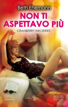 Non ti aspettavo più. Cranberry Inn series - Beth Ehemann,Emanuele Boccianti - ebook