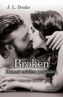 Dammi un'altra possibilità. Broken trilogy - J. L. Drake - ebook