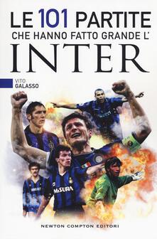 Le 101 partite che hanno fatto grande l'Inter - Vito Galasso - copertina