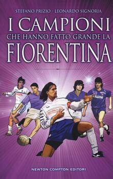 I campioni che hanno fatto grande la Fiorentina - Stefano Prizio,Leonardo Signoria - copertina