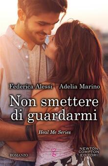 Non smettere di guardarmi. Heal me series - Federica Alessi,Adelia Marino - ebook