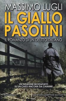 Il giallo Pasolini. Il romanzo di un delitto italiano - Massimo Lugli - copertina