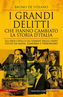 I grandi delitti che hanno cambiato la storia d'Italia. Gli eroi civili e gli uomini dello Stato uccisi da mafia, camorra e terrorismo - Bruno De Stefano - copertina