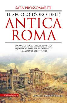 Il secolo doro dellantica Roma. Da Augusto a Marco Aurelio: quando limpero raggiunge il massimo splendore.pdf
