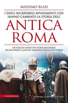 I dieci incredibili avvenimenti che hanno cambiato la storia dell'antica Roma - Massimo Blasi - ebook