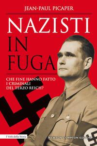 Libro Nazisti in fuga. Che fine hanno fatto i criminali del Terzo Reich? Jean-Paul Picaper
