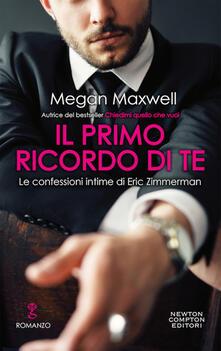 Il primo ricordo te. Le confessioni intime di Eric Zimmerman - Megan Maxwell - copertina