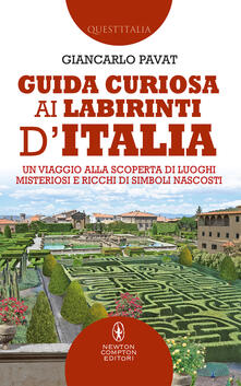 Guida curiosa ai labirinti d'Italia. Un viaggio alla scoperta di luoghi misteriosi e ricchi di simboli nascosti - Giancarlo Pavat - ebook