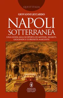 Napoli sotterranea. Una guida alla scoperta di misteri, segreti, leggende e curiosità nascoste - Giovanni Liccardo - ebook