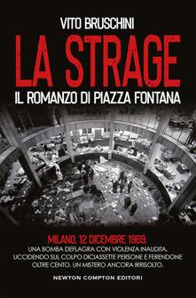 La strage. Il romanzo di piazza Fontana - Vito Bruschini - copertina