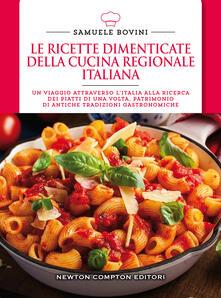 Le ricette dimenticate della cucina regionale italiana. 400 piatti che meritano di essere riscoperti - Samuele Bovini - copertina