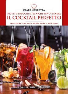 Ricette, trucchi e tecniche per ottenere il cocktail perfetto - Clara Serretta - copertina