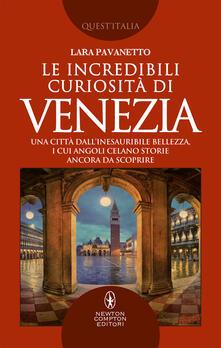 Le incredibili curiosità di Venezia. Una città dall'inesauribile bellezza, i cui angoli celano storie ancora da scoprire - Lara Pavanetto - ebook