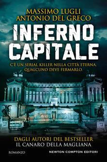 Inferno Capitale - Massimo Lugli,Antonio Del Greco - copertina